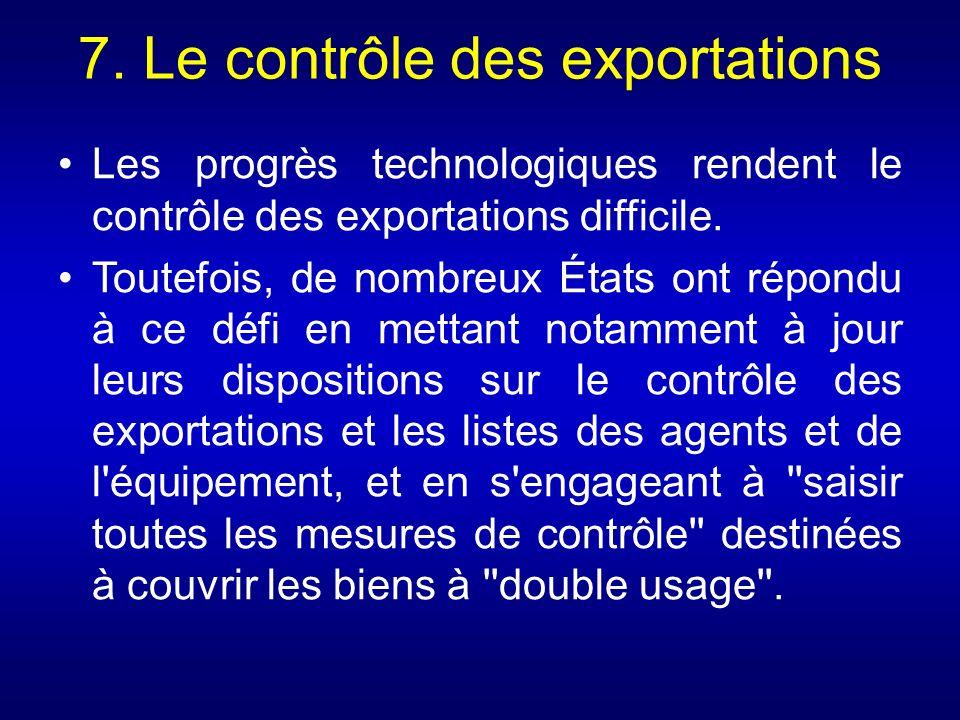 7. Le contrôle des exportations Les progrès technologiques rendent le contrôle des exportations difficile. Toutefois, de nombreux États ont répondu à
