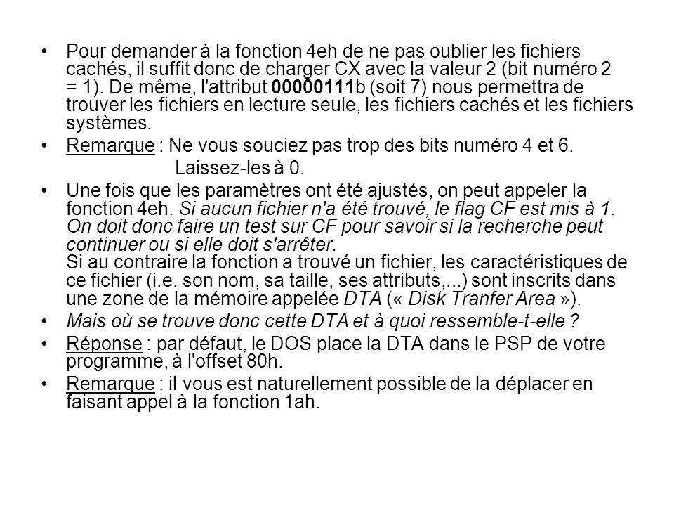 Pour demander à la fonction 4eh de ne pas oublier les fichiers cachés, il suffit donc de charger CX avec la valeur 2 (bit numéro 2 = 1). De même, l'at