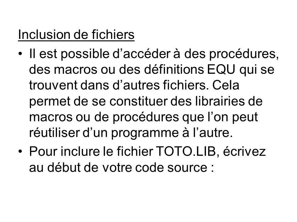 Inclusion de fichiers Il est possible daccéder à des procédures, des macros ou des définitions EQU qui se trouvent dans dautres fichiers. Cela permet
