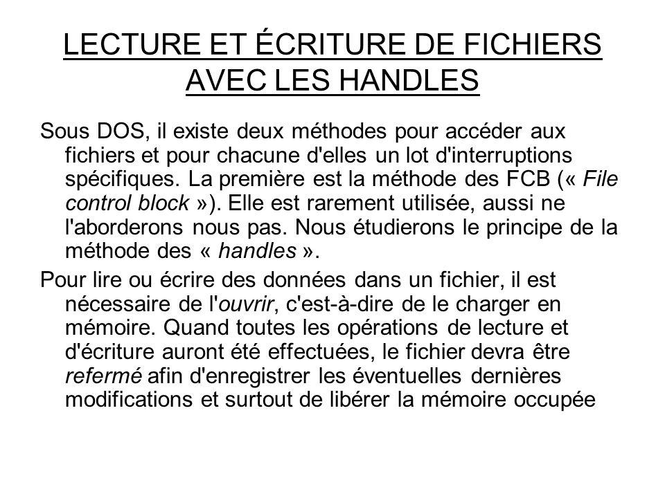 LECTURE ET ÉCRITURE DE FICHIERS AVEC LES HANDLES Sous DOS, il existe deux méthodes pour accéder aux fichiers et pour chacune d'elles un lot d'interrup