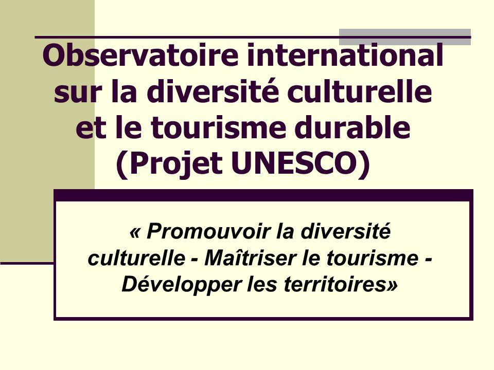 Observatoire international sur la diversité culturelle et le tourisme durable (Projet UNESCO) « Promouvoir la diversité culturelle - Maîtriser le tourisme - Développer les territoires»