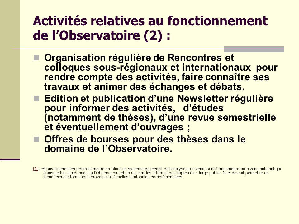 Activités relatives au fonctionnement de lObservatoire (2) : Organisation régulière de Rencontres et colloques sous-régionaux et internationaux pour rendre compte des activités, faire connaître ses travaux et animer des échanges et débats.