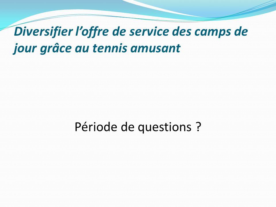 Période de questions ? Diversifier loffre de service des camps de jour grâce au tennis amusant