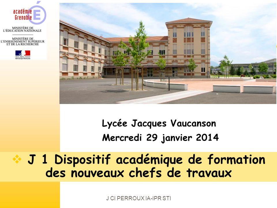J Cl PERROUX IA-IPR STI J 1 Dispositif académique de formation des nouveaux chefs de travaux Lycée Jacques Vaucanson Mercredi 29 janvier 2014