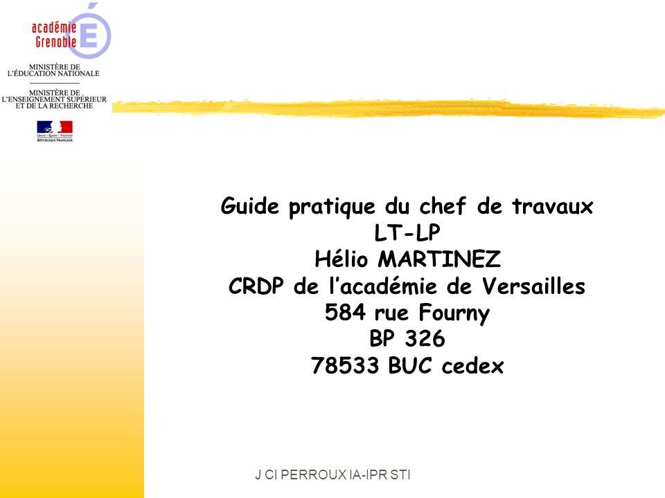 J Cl PERROUX IA-IPR STI Guide pratique du chef de travaux LT-LP Hélio MARTINEZ CRDP de lacadémie de Versailles 584 rue Fourny BP 326 78533 BUC cedex