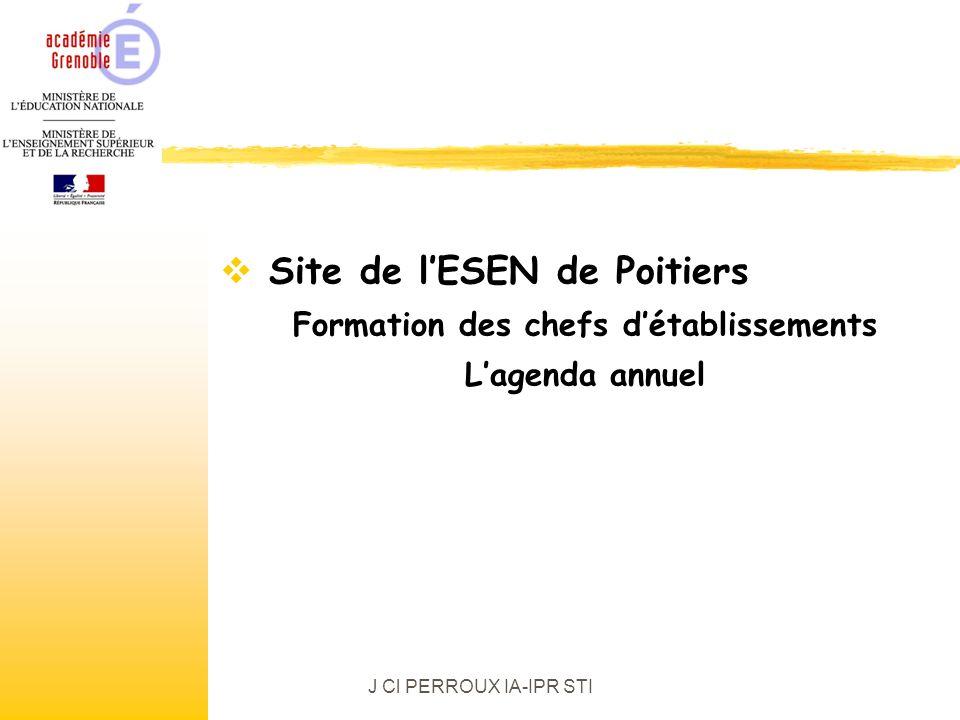 J Cl PERROUX IA-IPR STI Site de lESEN de Poitiers Formation des chefs détablissements Lagenda annuel