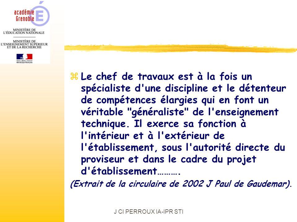 J Cl PERROUX IA-IPR STI zLe chef de travaux est à la fois un spécialiste d une discipline et le détenteur de compétences élargies qui en font un véritable généraliste de l enseignement technique.