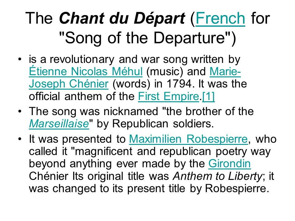 The Chant du Départ (French for Song of the Departure )French is a revolutionary and war song written by Étienne Nicolas Méhul (music) and Marie- Joseph Chénier (words) in 1794.