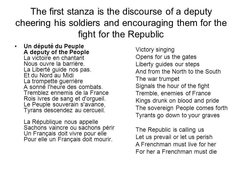 The first stanza is the discourse of a deputy cheering his soldiers and encouraging them for the fight for the Republic Un député du Peuple A deputy of the People La victoire en chantant Nous ouvre la barrière.