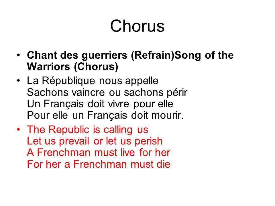 Chorus Chant des guerriers (Refrain)Song of the Warriors (Chorus) La République nous appelle Sachons vaincre ou sachons périr Un Français doit vivre pour elle Pour elle un Français doit mourir.