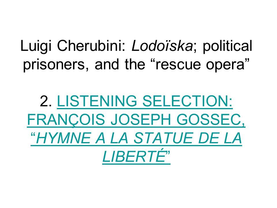 Luigi Cherubini: Lodoïska; political prisoners, and the rescue opera 2. LISTENING SELECTION: FRANÇOIS JOSEPH GOSSEC,HYMNE A LA STATUE DE LA LIBERTÉLIS