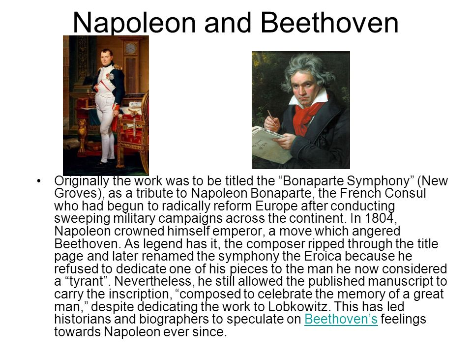 Napoleon and Beethoven Originally the work was to be titled the Bonaparte Symphony (New Groves), as a tribute to Napoleon Bonaparte, the French Consul