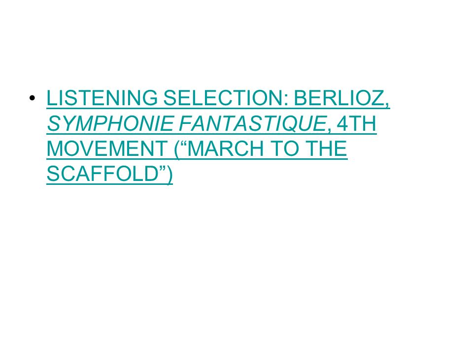 LISTENING SELECTION: BERLIOZ, SYMPHONIE FANTASTIQUE, 4TH MOVEMENT (MARCH TO THE SCAFFOLD)LISTENING SELECTION: BERLIOZ, SYMPHONIE FANTASTIQUE, 4TH MOVE