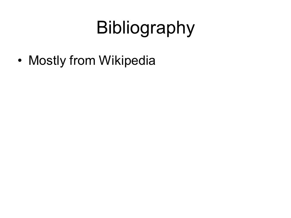 Bibliography Mostly from Wikipedia