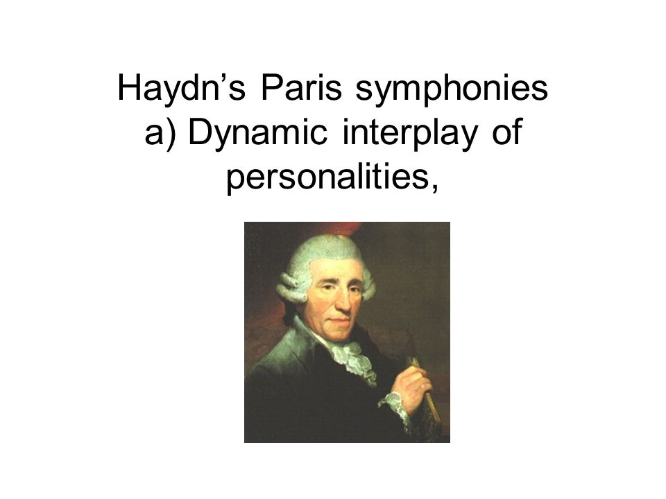 Haydns Paris symphonies a) Dynamic interplay of personalities,