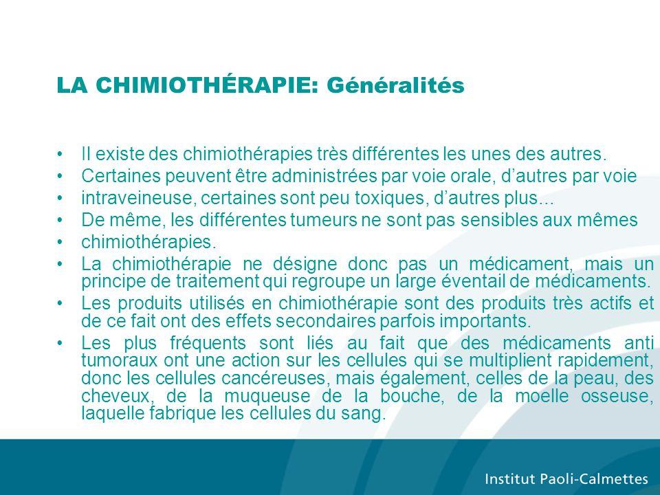 LA CHIMIOTHÉRAPIE: Généralités Il existe des chimiothérapies très différentes les unes des autres.
