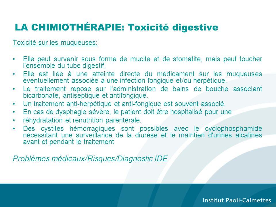 LA CHIMIOTHÉRAPIE: Toxicité digestive Toxicité sur les muqueuses: Elle peut survenir sous forme de mucite et de stomatite, mais peut toucher l ensemble du tube digestif.