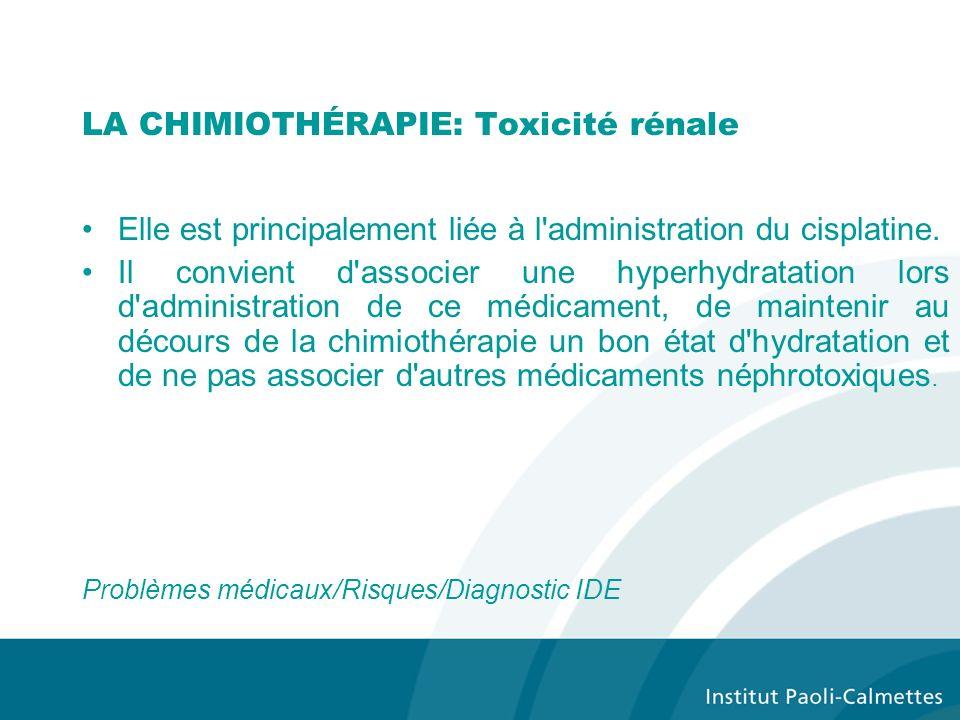 LA CHIMIOTHÉRAPIE: Toxicité rénale Elle est principalement liée à l administration du cisplatine.