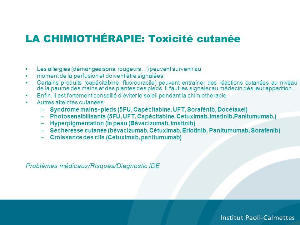LA CHIMIOTHÉRAPIE: Toxicité cutanée Les allergies (démangeaisons, rougeurs…) peuvent survenir au moment de la perfusion et doivent être signalées.