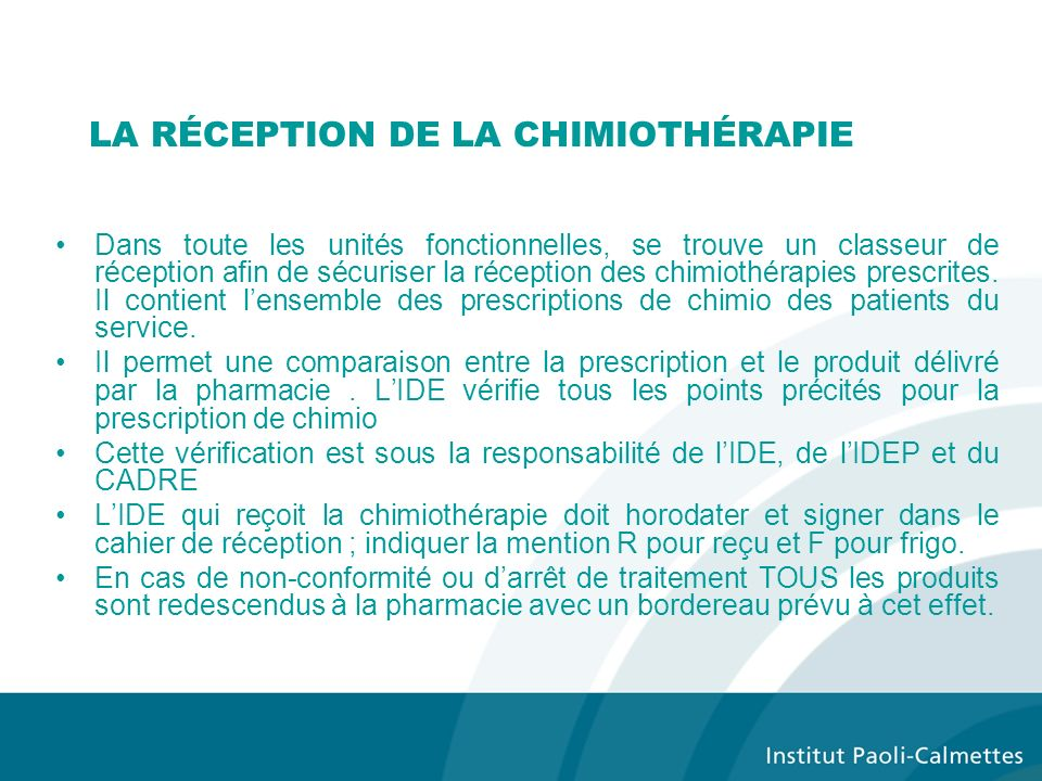 LA RÉCEPTION DE LA CHIMIOTHÉRAPIE Dans toute les unités fonctionnelles, se trouve un classeur de réception afin de sécuriser la réception des chimiothérapies prescrites.