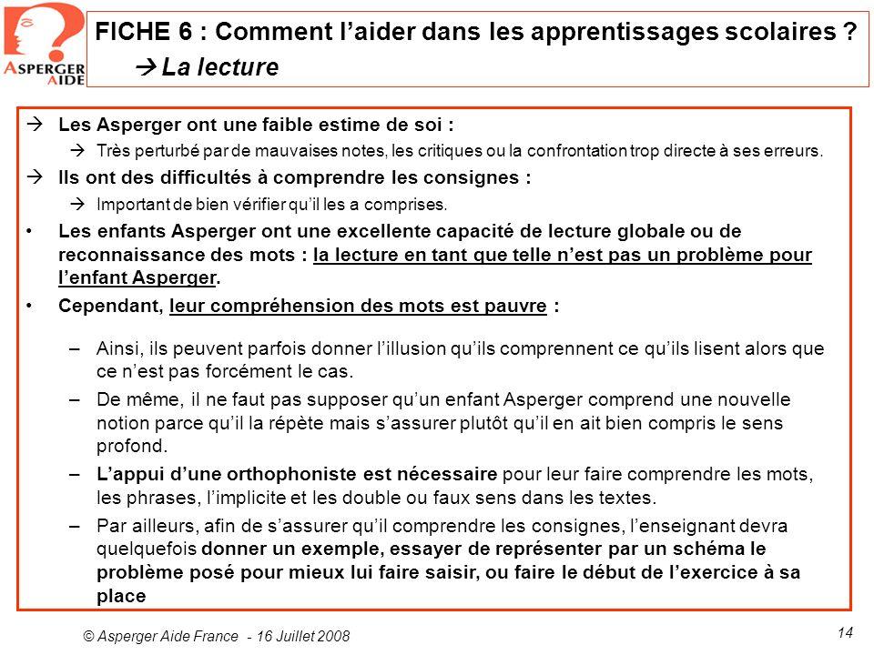 © Asperger Aide France - 16 Juillet 2008 14 Les Asperger ont une faible estime de soi : Très perturbé par de mauvaises notes, les critiques ou la conf
