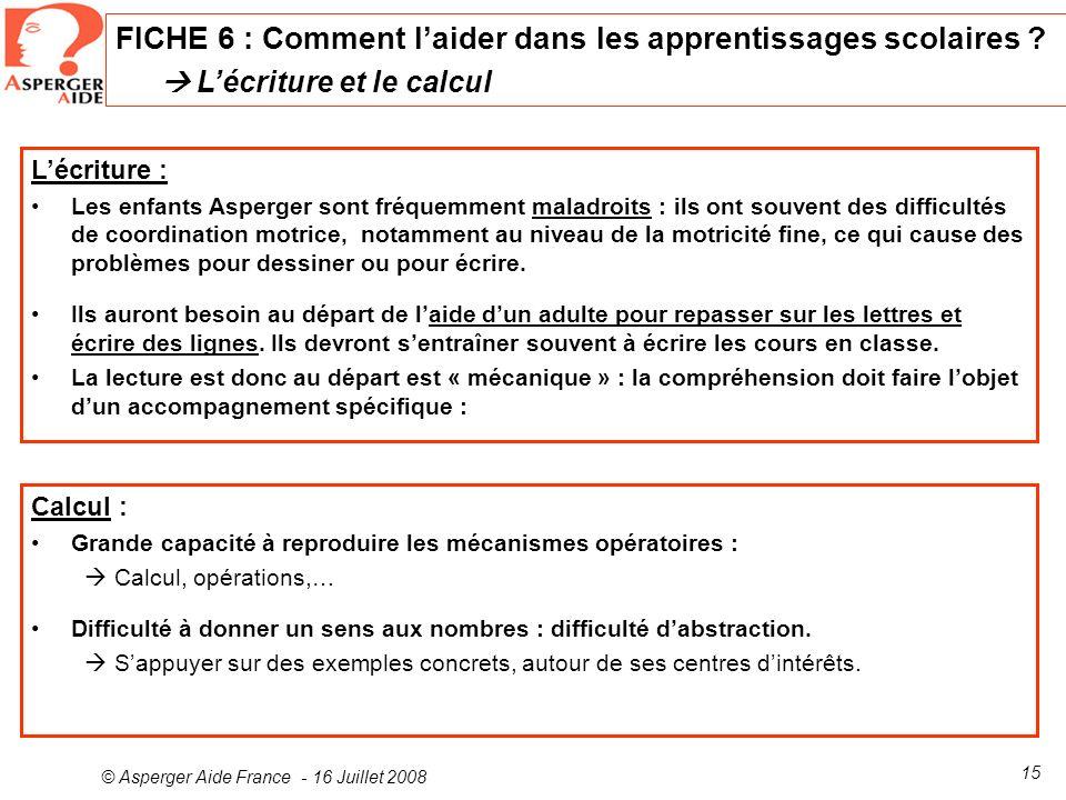 © Asperger Aide France - 16 Juillet 2008 15 Lécriture : Les enfants Asperger sont fréquemment maladroits : ils ont souvent des difficultés de coordina