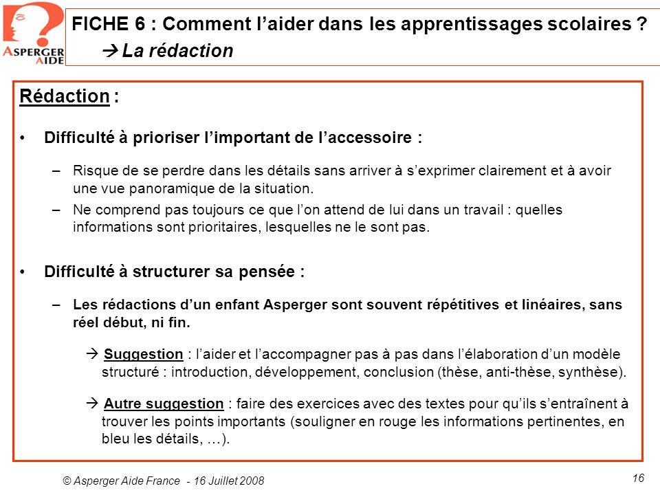 © Asperger Aide France - 16 Juillet 2008 16 Rédaction : Difficulté à prioriser limportant de laccessoire : –Risque de se perdre dans les détails sans
