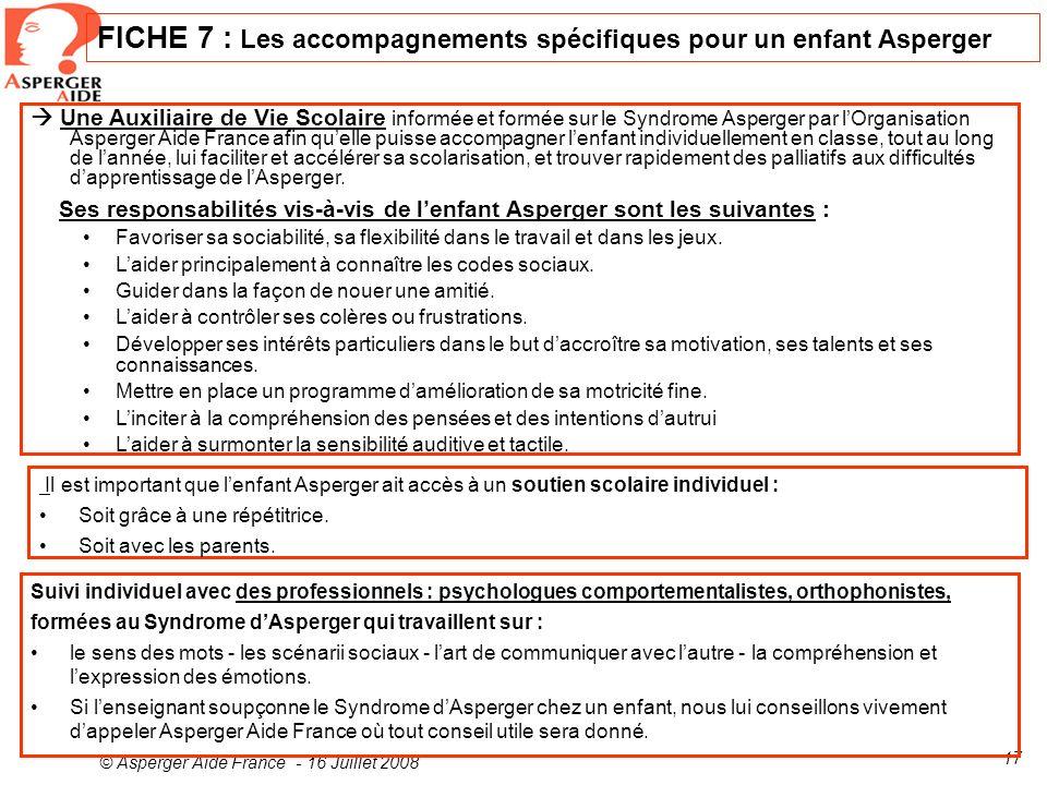 © Asperger Aide France - 16 Juillet 2008 17 Une Auxiliaire de Vie Scolaire informée et formée sur le Syndrome Asperger par lOrganisation Asperger Aide