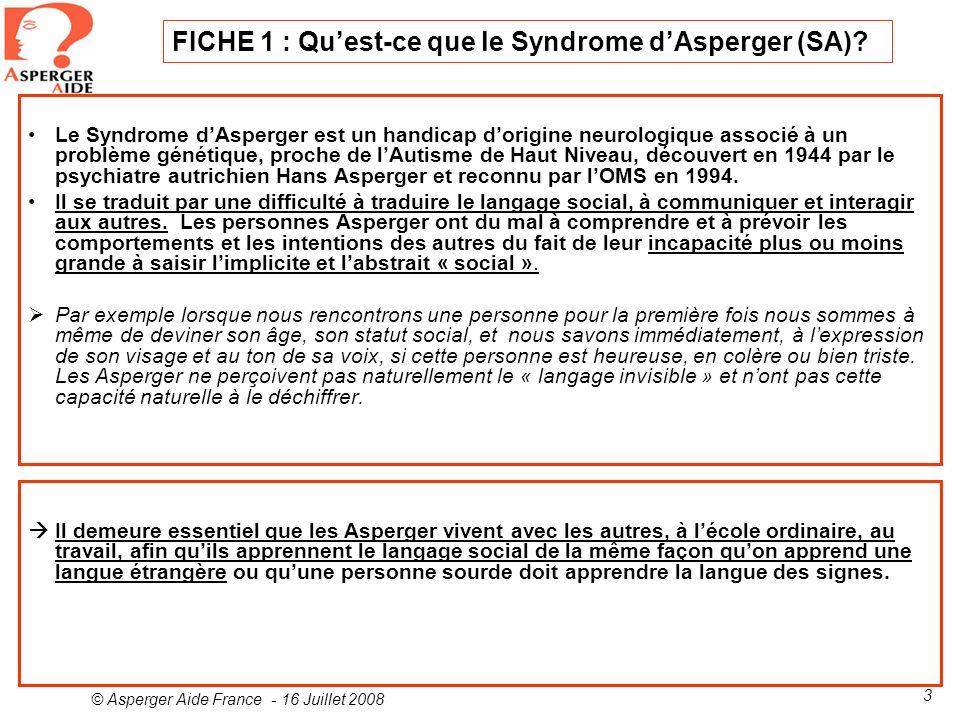 © Asperger Aide France - 16 Juillet 2008 3 Le Syndrome dAsperger est un handicap dorigine neurologique associé à un problème génétique, proche de lAut