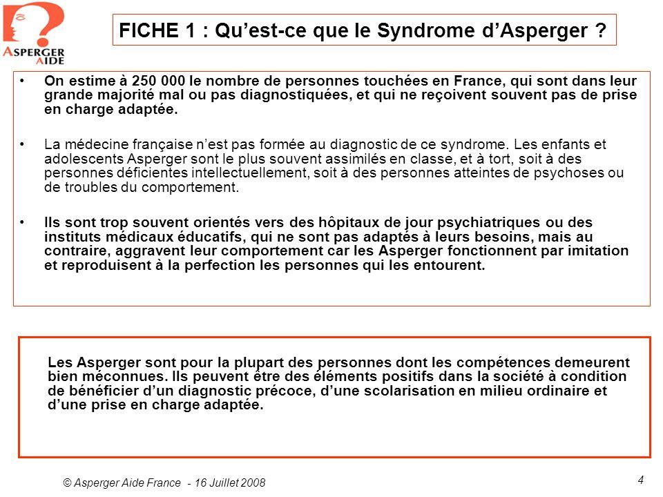 © Asperger Aide France - 16 Juillet 2008 4 On estime à 250 000 le nombre de personnes touchées en France, qui sont dans leur grande majorité mal ou pa