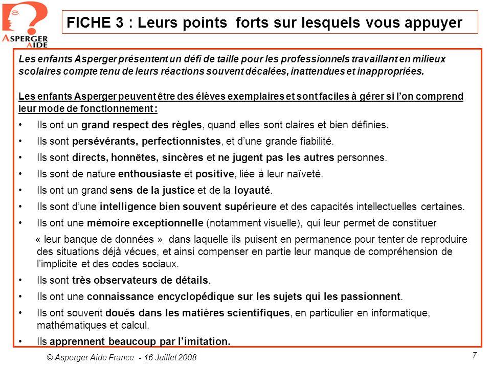 © Asperger Aide France - 16 Juillet 2008 7 FICHE 3 : Leurs points forts sur lesquels vous appuyer Les enfants Asperger présentent un défi de taille po