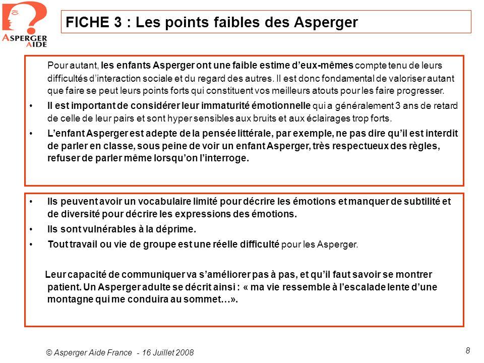 © Asperger Aide France - 16 Juillet 2008 8 FICHE 3 : Les points faibles des Asperger Pour autant, les enfants Asperger ont une faible estime deux-même