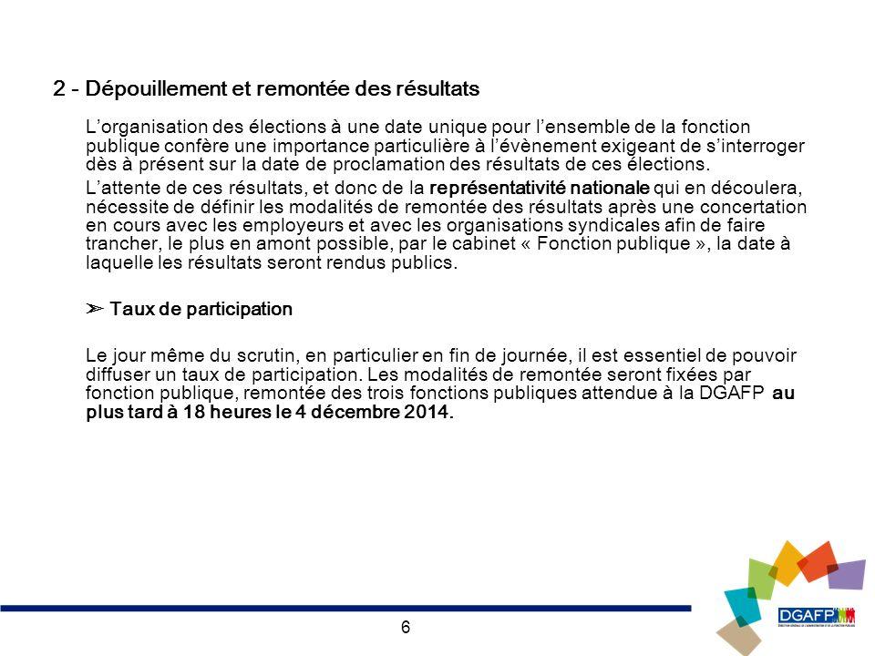 6 2 - Dépouillement et remontée des résultats Lorganisation des élections à une date unique pour lensemble de la fonction publique confère une importa