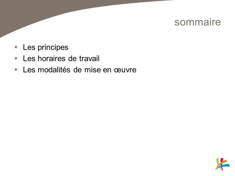 sommaire Les principes Les horaires de travail Les modalités de mise en œuvre
