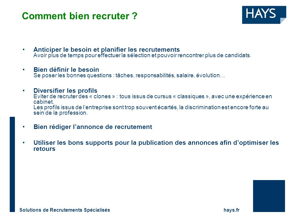 Solutions de Recrutements Spécialisés hays.fr Comment bien recruter ? Anticiper le besoin et planifier les recrutements Avoir plus de temps pour effec