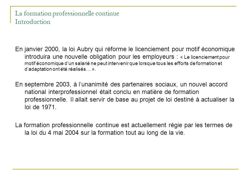 La formation professionnelle continue Introduction En janvier 2000, la loi Aubry qui réforme le licenciement pour motif économique introduira une nouv