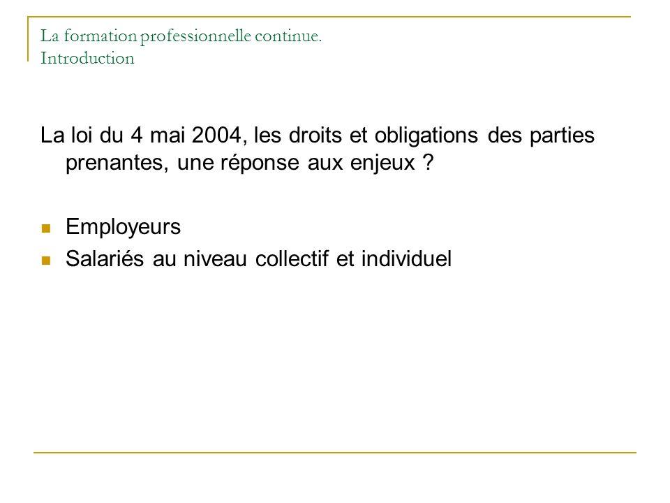 La formation professionnelle continue. Introduction La loi du 4 mai 2004, les droits et obligations des parties prenantes, une réponse aux enjeux ? Em