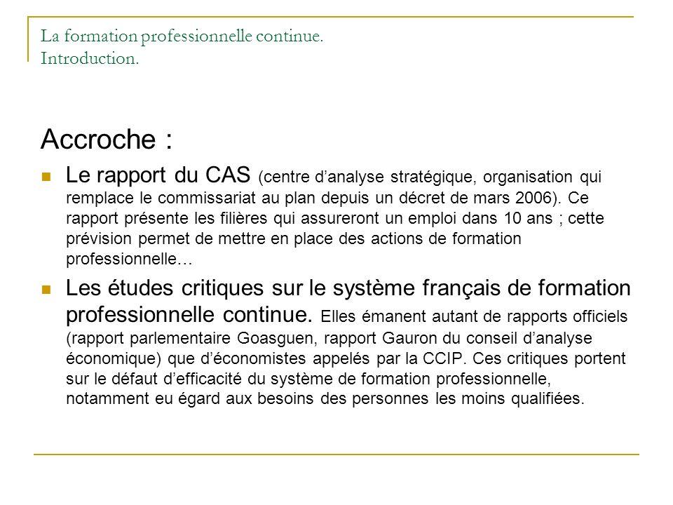 La formation professionnelle continue. Introduction. Accroche : Le rapport du CAS (centre danalyse stratégique, organisation qui remplace le commissar