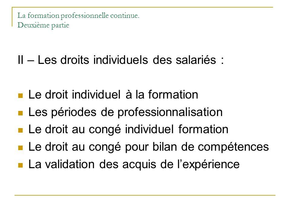 La formation professionnelle continue. Deuxième partie II – Les droits individuels des salariés : Le droit individuel à la formation Les périodes de p