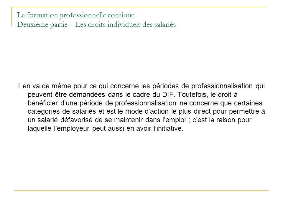 La formation professionnelle continue Deuxième partie – Les droits individuels des salariés Il en va de même pour ce qui concerne les périodes de prof