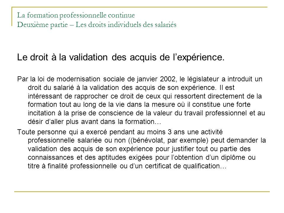 La formation professionnelle continue Deuxième partie – Les droits individuels des salariés Le droit à la validation des acquis de lexpérience. Par la