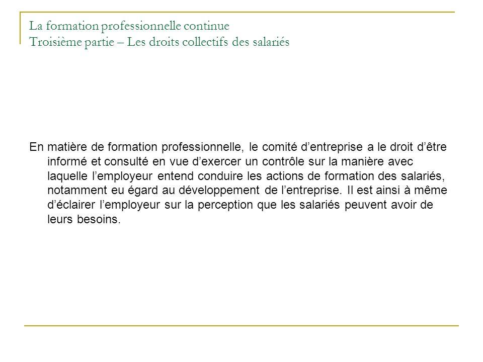 La formation professionnelle continue Troisième partie – Les droits collectifs des salariés En matière de formation professionnelle, le comité dentrep