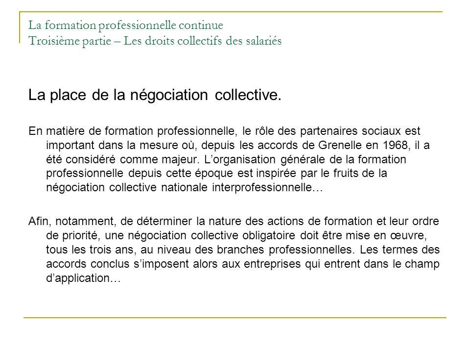 La formation professionnelle continue Troisième partie – Les droits collectifs des salariés La place de la négociation collective. En matière de forma