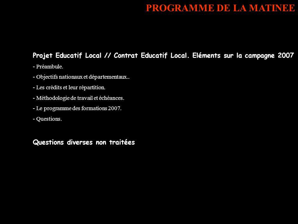 Projet Educatif Local // Contrat Educatif Local. Eléments sur la campagne 2007 - Préambule. - Objectifs nationaux et départementaux.. - Les crédits et