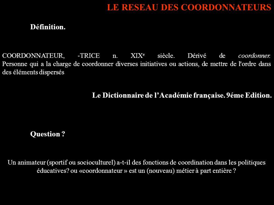 LE RESEAU DES COORDONNATEURS Définition. COORDONNATEUR, -TRICE n.