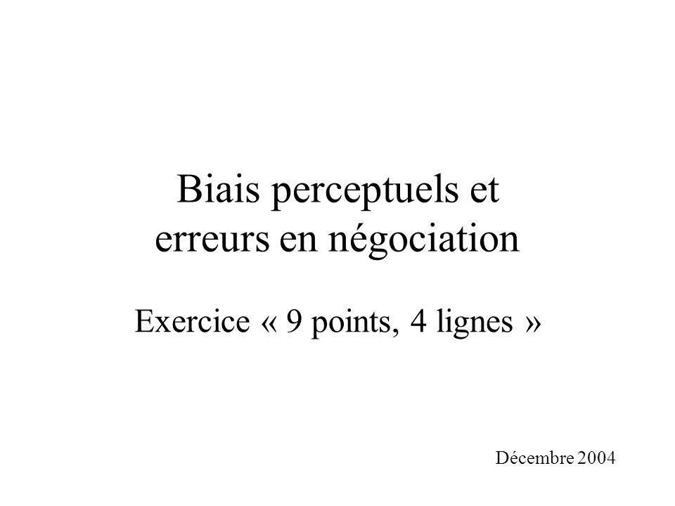 Biais perceptuels et erreurs en négociation Exercice « 9 points, 4 lignes » Décembre 2004