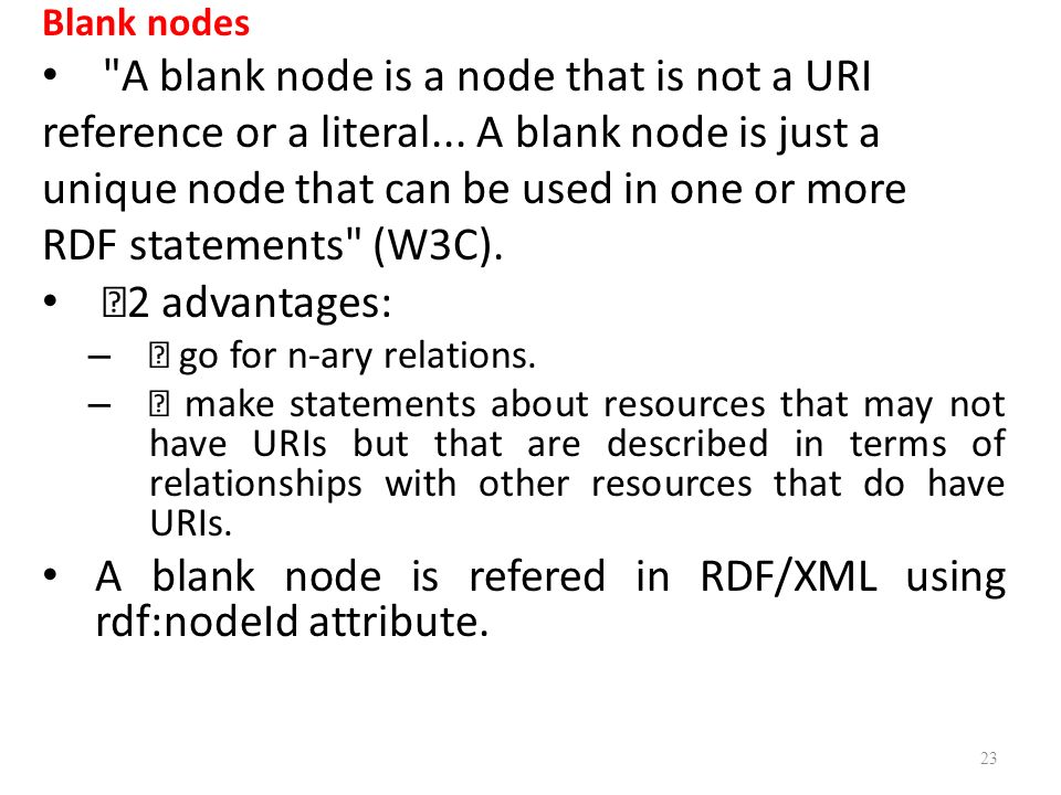 Blank nodes A blank node is a node that is not a URI reference or a literal...