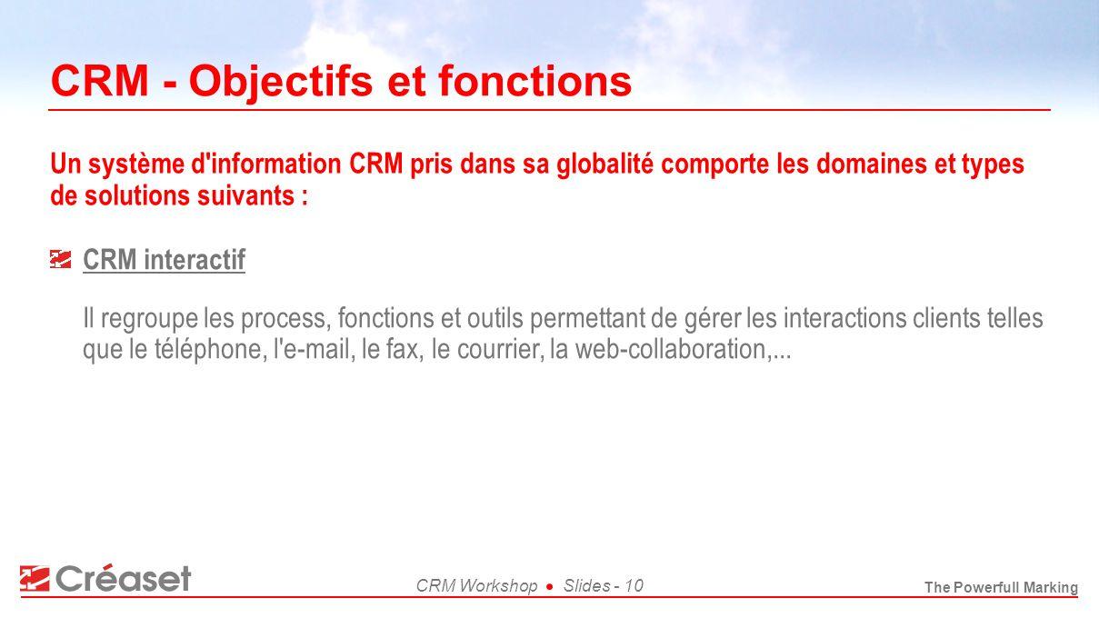 The Powerfull Marking CRM WorkshopSlides - 10 CRM - Objectifs et fonctions CRM interactif Il regroupe les process, fonctions et outils permettant de g