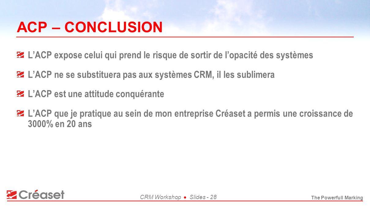 The Powerfull Marking CRM WorkshopSlides - 28 ACP – CONCLUSION LACP expose celui qui prend le risque de sortir de lopacité des systèmes LACP ne se sub