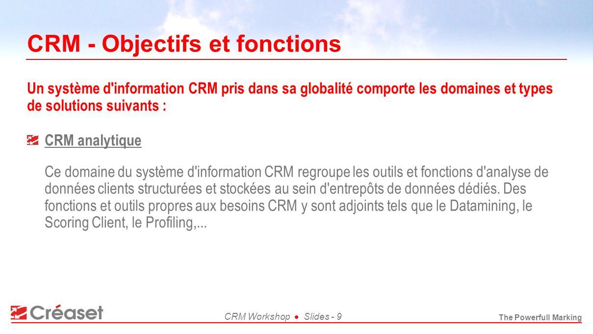 The Powerfull Marking CRM WorkshopSlides - 9 CRM - Objectifs et fonctions CRM analytique Ce domaine du système d'information CRM regroupe les outils e